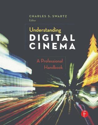Understanding Digital Cinema A Professional Handbook