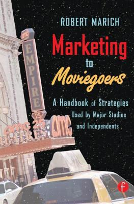 Marketing To Moviegoers A Handbook Of Strategies Used By Major Studios And Independents