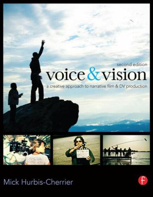 Voice & Vision: A Creative Approach to Narrative Film and DV Production