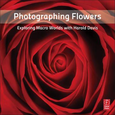 Photographing Flowers: Exploring Macro Worlds with Harold Davis
