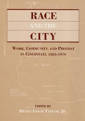 Race and the City Work, Community, and Protest in Cincinnati, 1820-1970