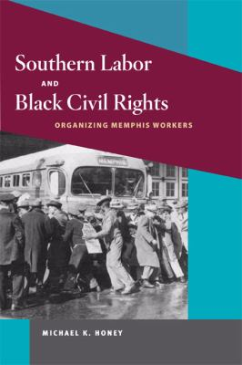Southern Labor and Black Civil Rights Organizing Memphis Workers