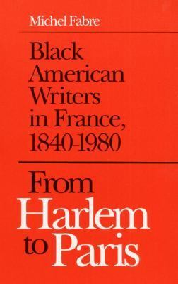 From Harlem to Paris Black American Writers in France, 1840-1980