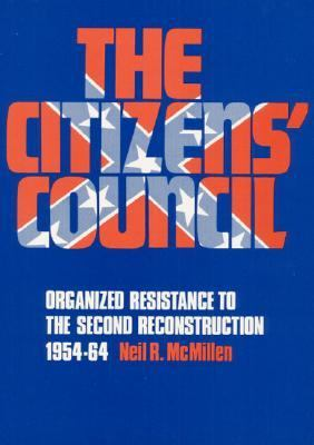 Citizens' Council Organized Resistance to the Second Reconstruction, 1954-64