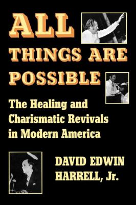 All Things Are Possible The Healing and Charismatic Revivals in Modern America