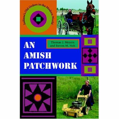 Amish Patchwork Indiana's Old Orders in the Modern World