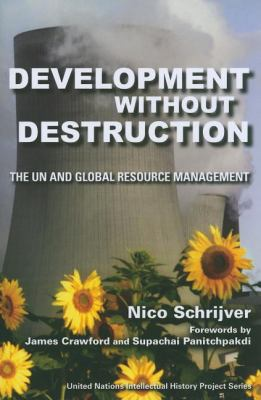 Development without Destruction: The UN and Global Resource Management (United Nations Intellectual History Project Series)