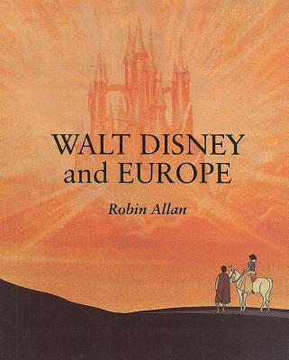 Walt Disney and Europe European Influences on the Animated Feature Films of Walt Disney