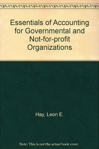 Essentials of Accounting for Governmental and Not-for-profit Organizations (The Robert N. Anthony/Willard J. Graham series in accounting)