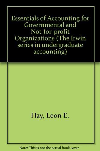 Essentials of Accounting for Governmental and Not-For-Profit Organizations (The Irwin Series in Undergraduate Accounting)