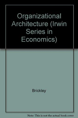 Organizational Architecture: A Managerial Economics Approach (Irwin Series in Economics)