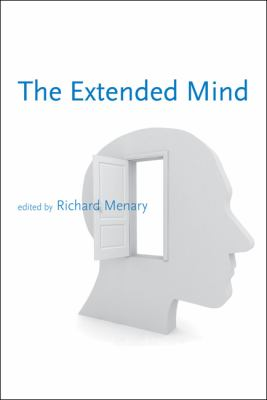 The Extended Mind (Life and Mind: Philosophical Issues in Biology and Psychology)