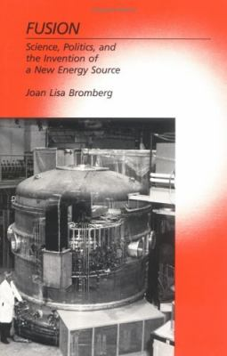 Fusion Science, Politics and the Invention of a New Energy Source
