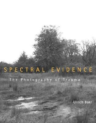 Spectral Evidence The Photography of Trauma