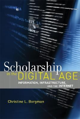 Scholarship in the Digital Age Information, Infrastructure, and the Internet