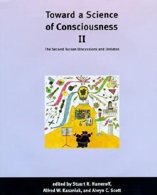 Toward a Science of Consciousness II The Second Tucson Discussions and Debates