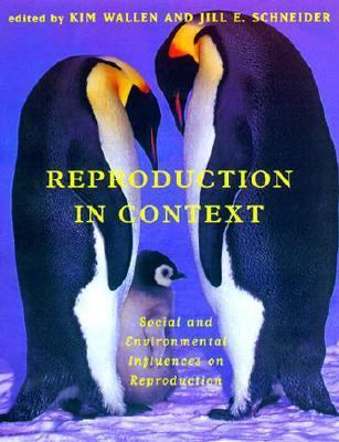 Reproduction in Context Social and Environmental Influences on Reproductive Physiology and Behavior