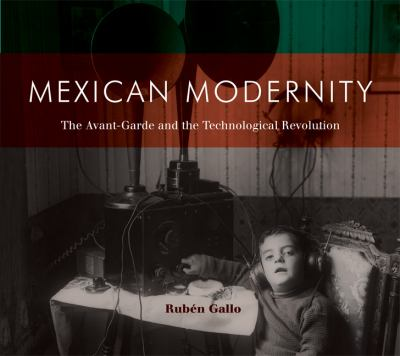 Mexican Modernity : The Avant-Garde and the Technological Revolution