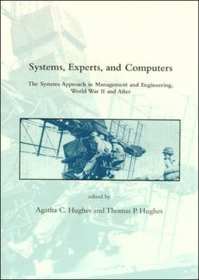 Systems, Experts, and Computers: The Systems Approach in Management and Engineering, World War II and After (Dibner Institute Studies in the History of Science and Technology)