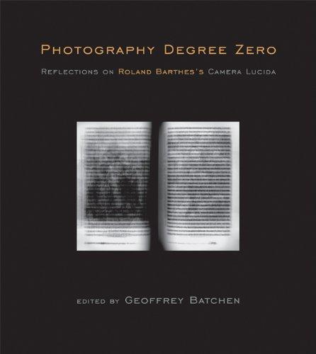 Photography Degree Zero: Reflections on Roland Barthes's <I>Camera Lucida</I>