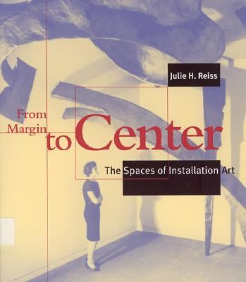 From Margin to Center The Spaces of Installation Art