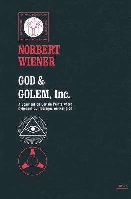 God and Golem, Inc.; A Comment on Certain Points Where Cybernetics Impinges on Religion