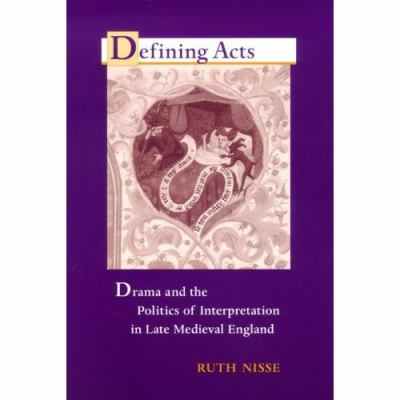 Defining Acts Drama And The Politics Of Interpretation In Late Medieval England