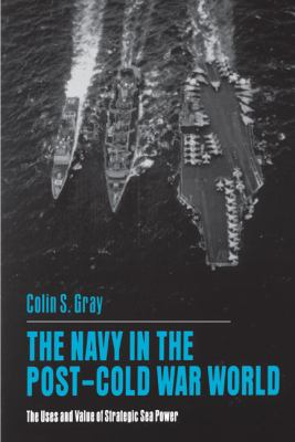 Navy in the Post-Cold War World The Uses and Value of Strategic Sea Power