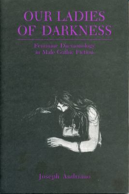 Our Ladies of Darkness Feminine Daemonology in Male Gothic Fiction