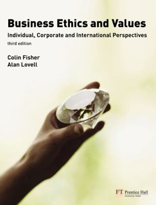 Business Ethics and Values: Individual, Corporate and International Perspectives