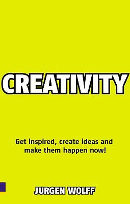Creativity Now Get Inspired Create Ideas And Make Them