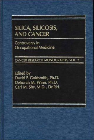 Silica, Silicosis and Cancer: Controversy in Occupational Medicine (Cancer Research Monographs)