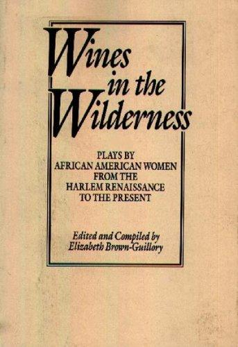 Wines in the Wilderness: Plays by African American Women from the Harlem Renaissance to the Present (Praeger Series in Political Communication)