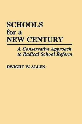 Schools for a New Century A Conservative Approach to Radical School Reform