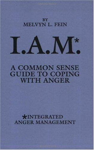 Integrated Anger Management (IAM): A Common Sense Guide to Coping with Anger