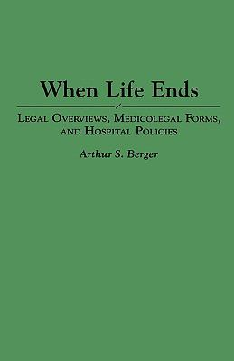 When Life Ends Legal Overviews, Medicolegal Forms, and Hospital Policies