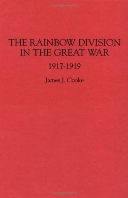 The Rainbow Division in the Great War: 1917-1919 - James J. Cooke - Hardcover