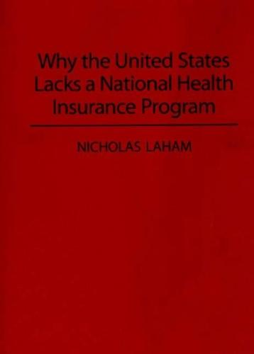 Why the United States Lacks a National Health Insurance Program (Contributions in Political Science)