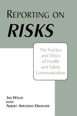 Reporting on Risks: The Practice and Ethics of Health and Safety Communication