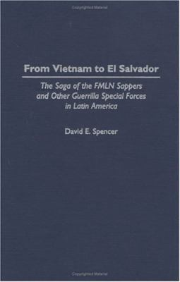 From Vietnam to El Salvador The Saga of the Fmln Sappers and Other Guerrilla Special Forces in Latin America