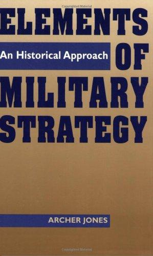 Elements of Military Strategy: An Historical Approach