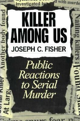 Killer Among Us Public Reactions to Serial Murder
