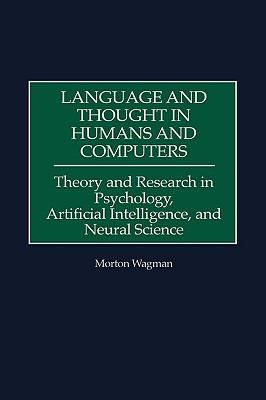 Language and Thought in Humans and Computers Theory and Research in Psychology, Artificial Intelligence, and Neural Science