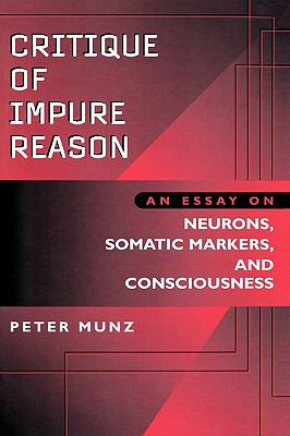consciousness critique essay impure marker neuron reason somatic [pdf, txt, doc] download book critique of impure reason : an essay on neurons, somatic markers, and consciousness / peter munz online for free.