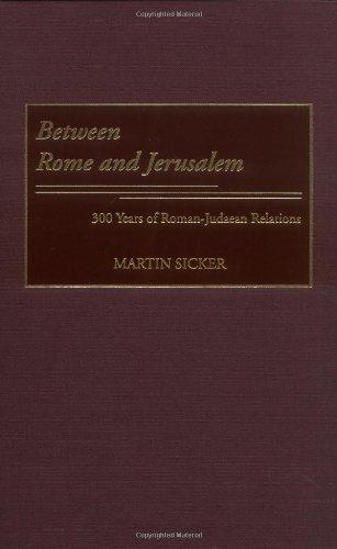Between Rome and Jerusalem: 300 Years of Roman-Judaean Relations