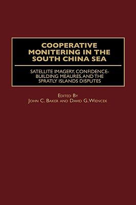 Cooperative Monitoring in the South China Sea Satellite Imagery, Confidence-Building Measures, and the Spratly Islands Disputes