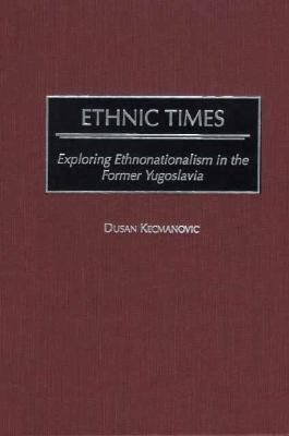 Ethnic Times Exploring Ethnonationalism in the Former Yugoslavia
