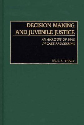 Decision Making and Juvenile Justice An Analysis of Bias in Case Processing