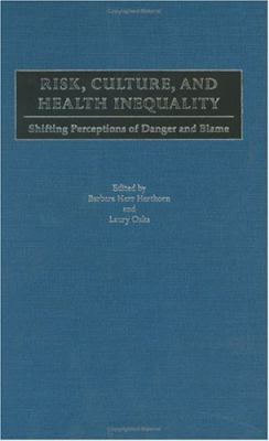 Risk, Culture, and Health Inequality Shifting Perceptions of Danger and Blame