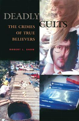 Deadly Cults The Crimes of True Believers